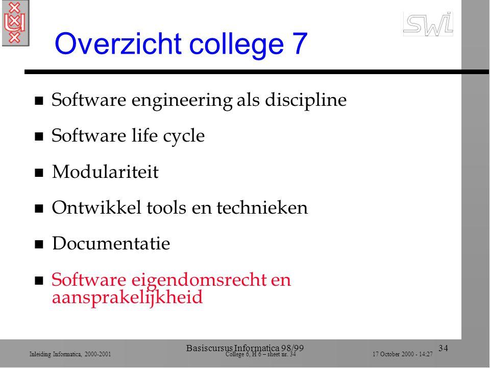 Inleiding Informatica, 2000-2001 College 6, H 6 – sheet nr. 3417 October 2000 - 14:27 Basiscursus Informatica 98/9934 Overzicht college 7 n Software e