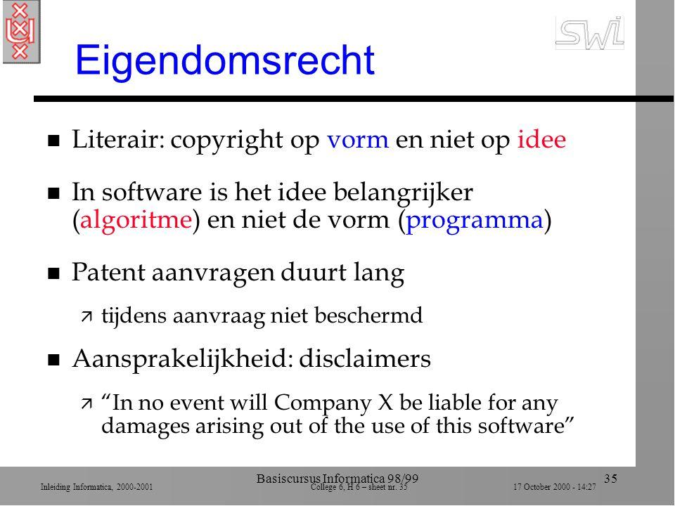 Inleiding Informatica, 2000-2001 College 6, H 6 – sheet nr. 3517 October 2000 - 14:27 Basiscursus Informatica 98/9935 Eigendomsrecht n Literair: copyr