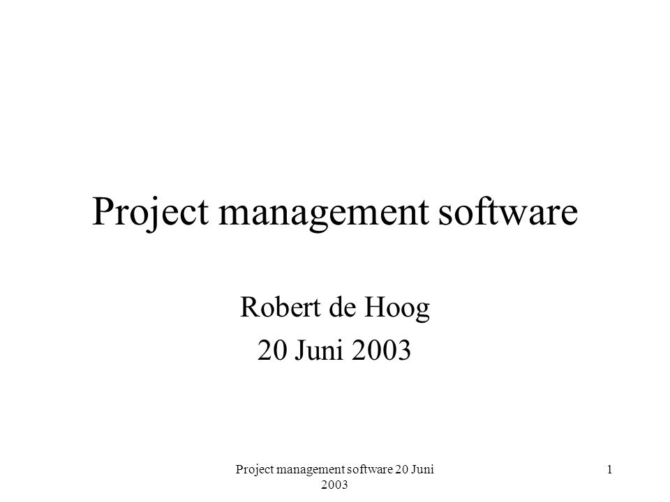 Project management software 20 Juni 2003 1 Project management software Robert de Hoog 20 Juni 2003