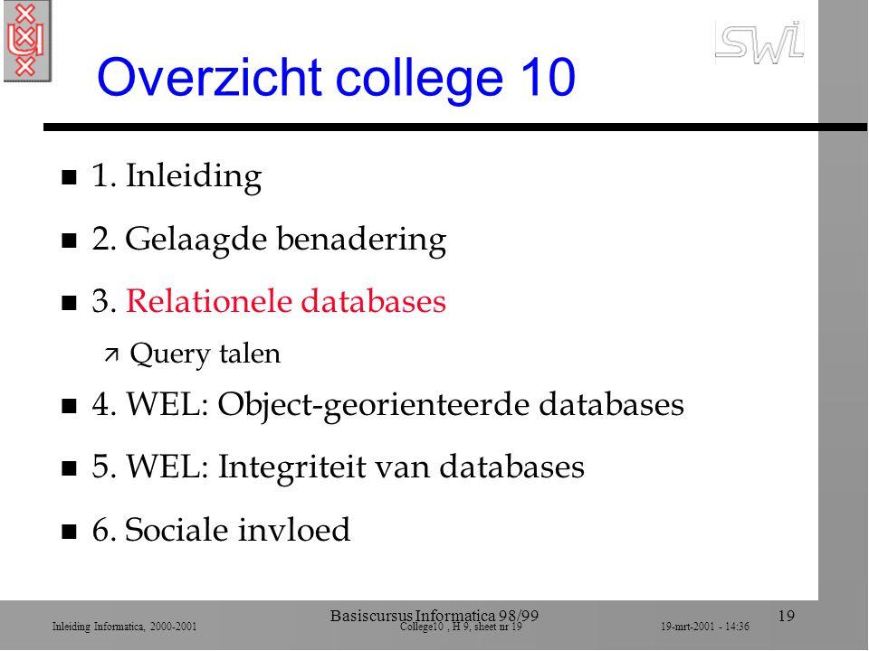 Inleiding Informatica, 2000-2001 College10, H 9, sheet nr 1919-mrt-2001 - 14:36 Basiscursus Informatica 98/9919 Overzicht college 10 n 1. Inleiding n