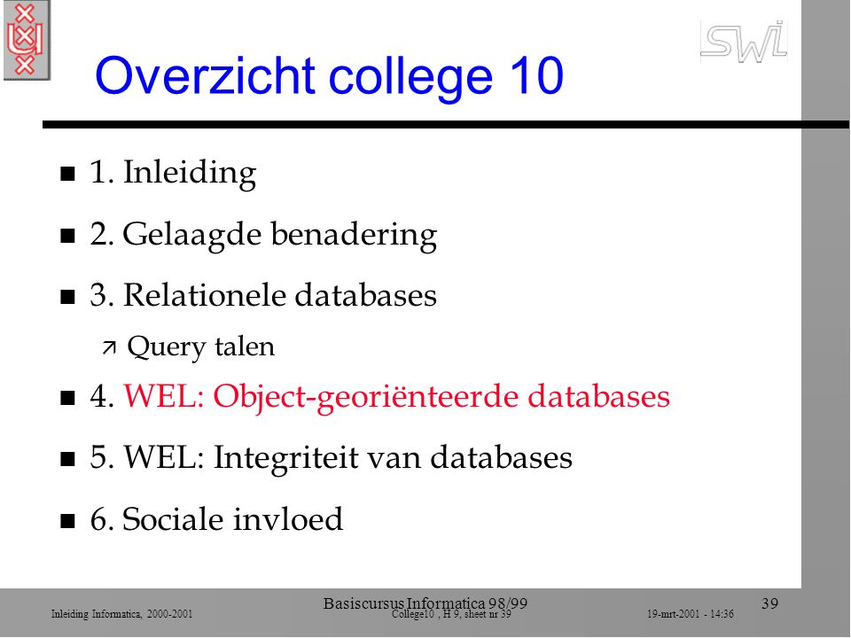 Inleiding Informatica, 2000-2001 College10, H 9, sheet nr 3919-mrt-2001 - 14:36 Basiscursus Informatica 98/9939 Overzicht college 10 n 1. Inleiding n