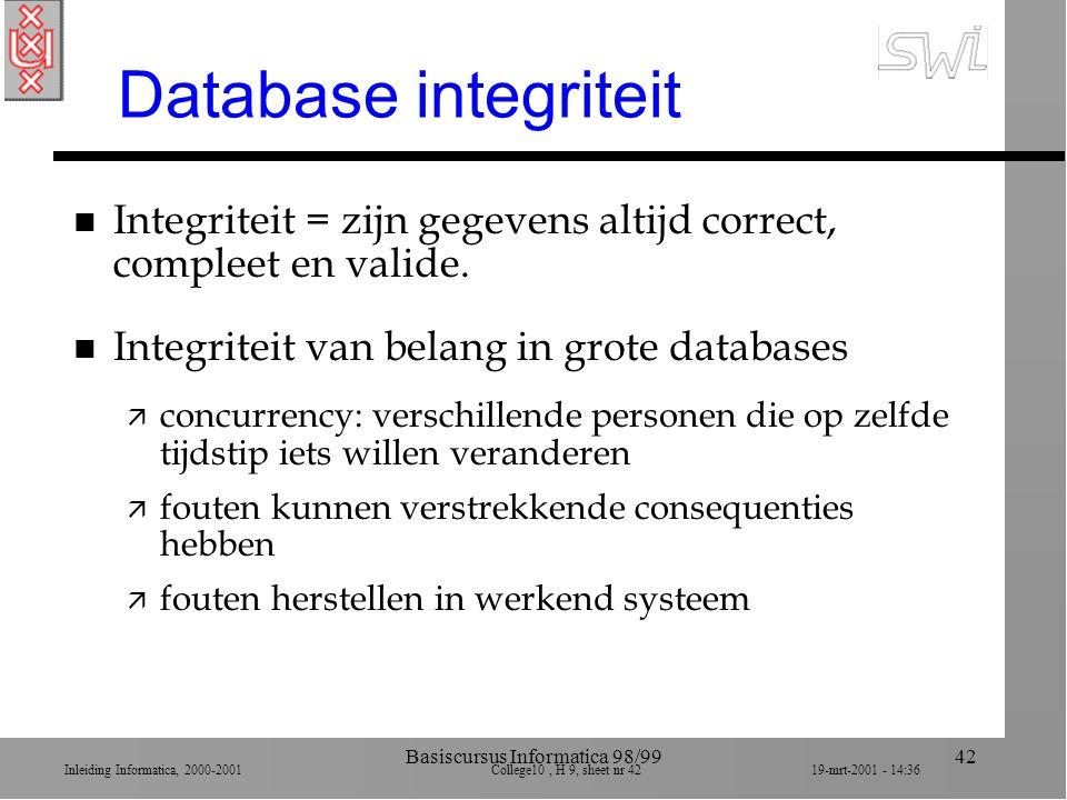 Inleiding Informatica, 2000-2001 College10, H 9, sheet nr 4219-mrt-2001 - 14:36 Basiscursus Informatica 98/9942 Database integriteit n Integriteit = z