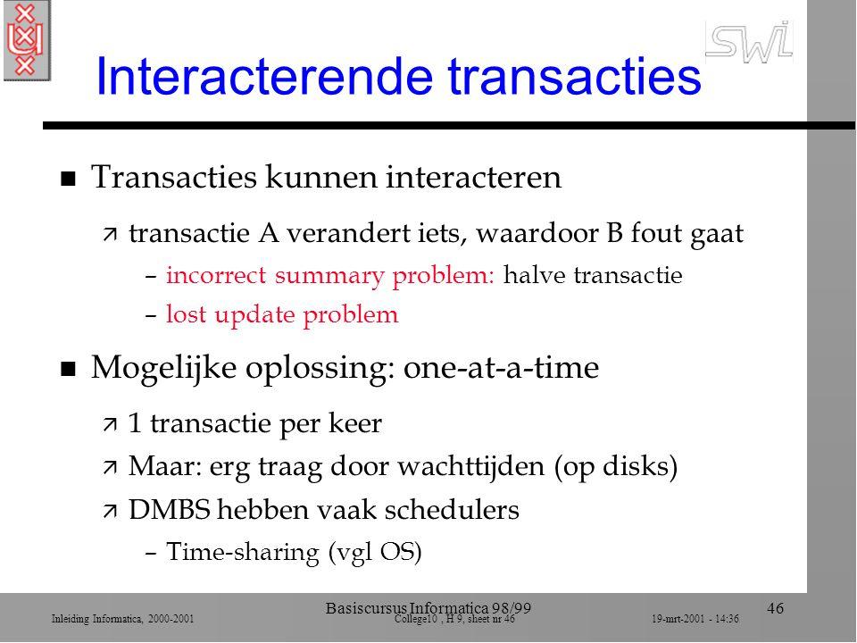 Inleiding Informatica, 2000-2001 College10, H 9, sheet nr 4619-mrt-2001 - 14:36 Basiscursus Informatica 98/9946 Interacterende transacties n Transacti