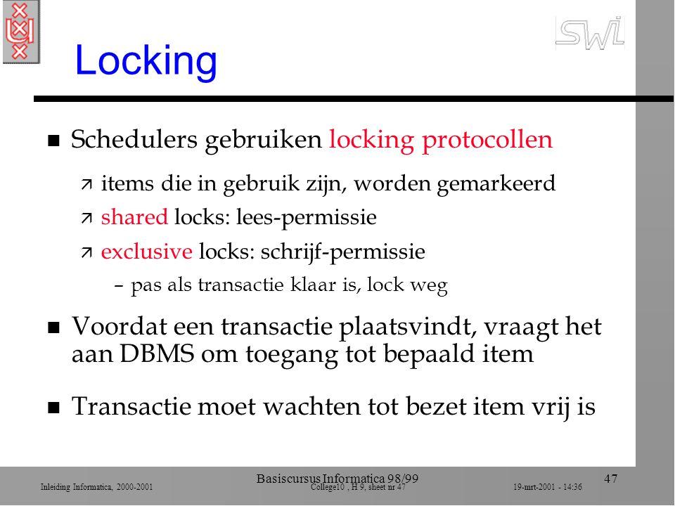 Inleiding Informatica, 2000-2001 College10, H 9, sheet nr 4719-mrt-2001 - 14:36 Basiscursus Informatica 98/9947 Locking n Schedulers gebruiken locking