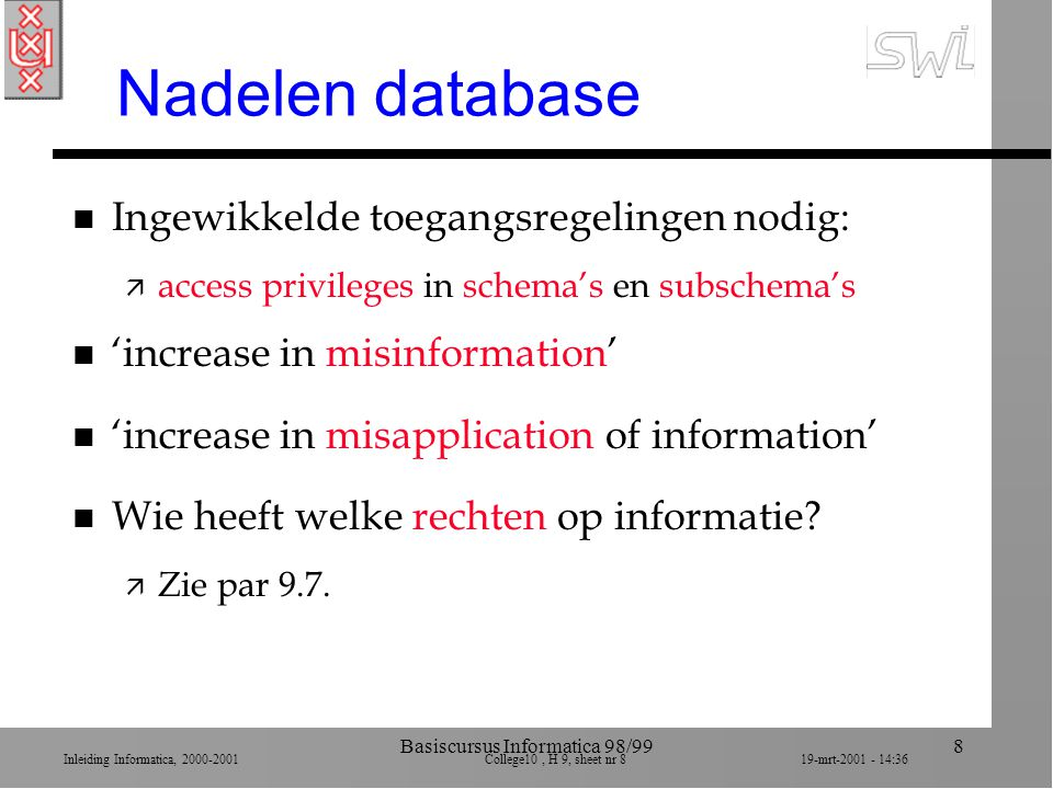 Inleiding Informatica, 2000-2001 College10, H 9, sheet nr 1919-mrt-2001 - 14:36 Basiscursus Informatica 98/9919 Overzicht college 10 n 1.