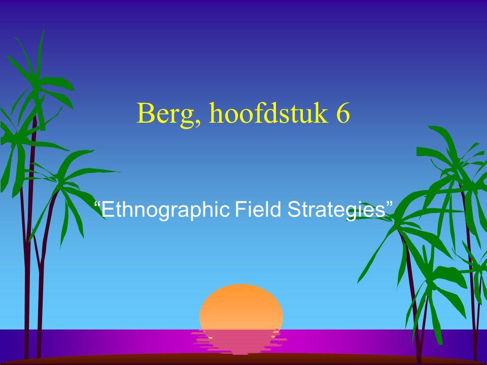 """Berg, hoofdstuk 6 """"Ethnographic Field Strategies"""""""