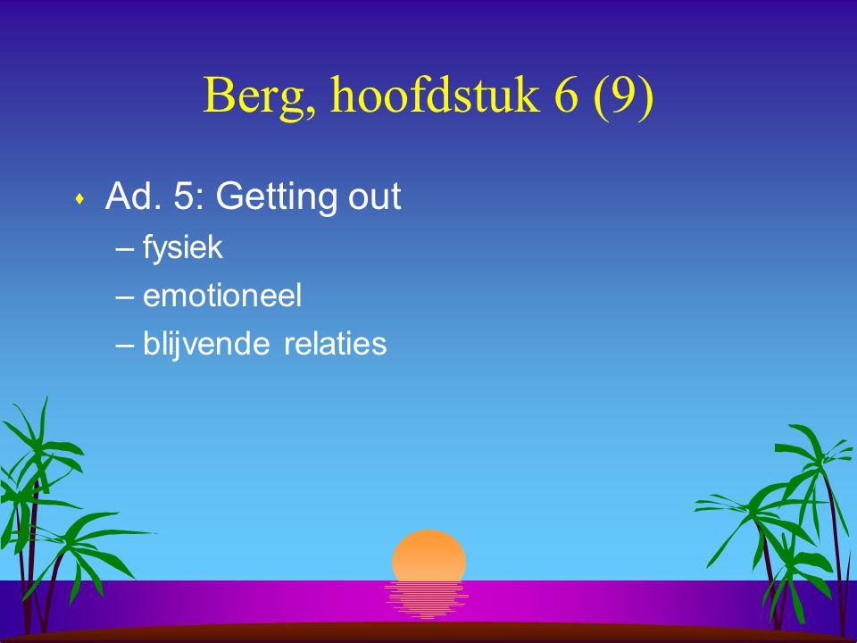 Berg, hoofdstuk 6 (9) s Ad. 5: Getting out –fysiek –emotioneel –blijvende relaties