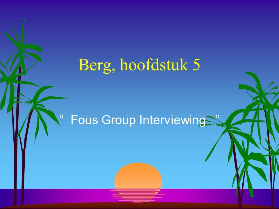 Berg, hoofdstuk 5 Fous Group Interviewing