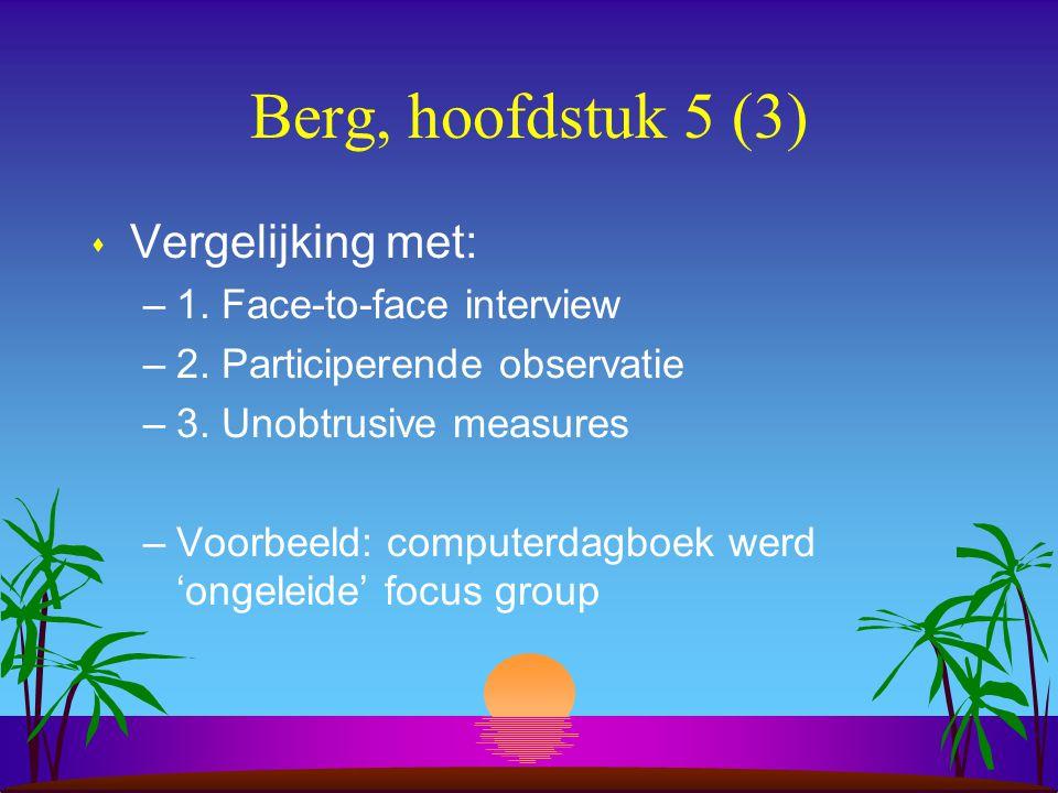 Berg, hoofdstuk 5 (3) s Vergelijking met: –1. Face-to-face interview –2.