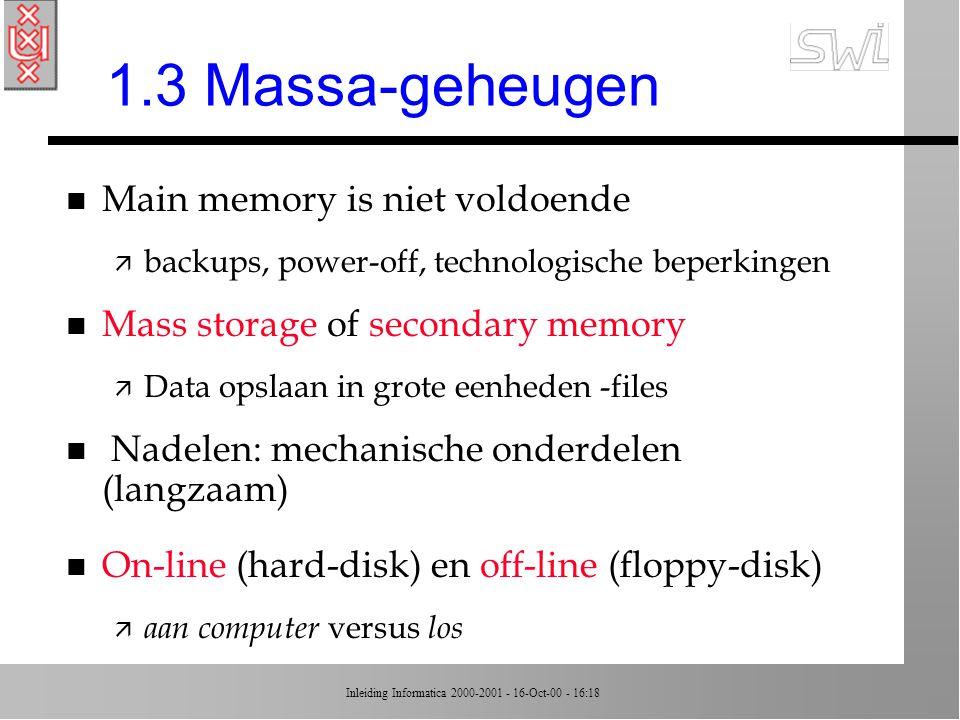 Inleiding Informatica 2000-2001 - 16-Oct-00 - 16:18 Overzicht college 2 n 1.1 Opslag van bits n 1.2 Hoofdgeheugen n 1.3 Massa geheugen n 1.4 Representatie van informatie als bitpatronen n NIET: par.