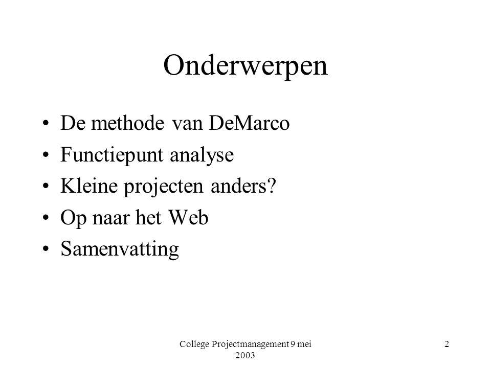 College Projectmanagement 9 mei 2003 2 Onderwerpen De methode van DeMarco Functiepunt analyse Kleine projecten anders.