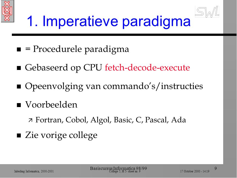 Inleiding Informatica, 2000-2001 College 5, H 5- sheet nr. 917 October 2000 - 14:19 Basiscursus Informatica 98/999 1. Imperatieve paradigma n = Proced