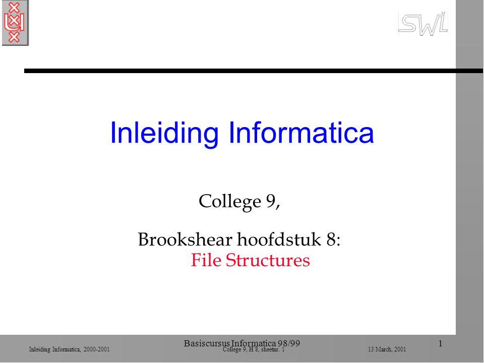 Inleiding Informatica, 2000-2001 College 9, H 8, sheetnr. 113 March, 2001 Basiscursus Informatica 98/991 Inleiding Informatica College 9, Brookshear h