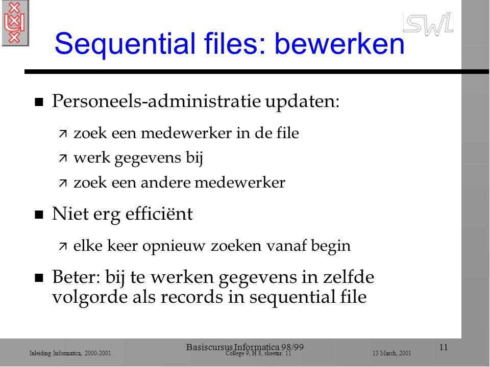 Inleiding Informatica, 2000-2001 College 9, H 8, sheetnr. 1113 March, 2001 Basiscursus Informatica 98/9911 Sequential files: bewerken n Personeels-adm