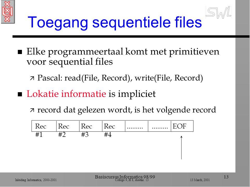 Inleiding Informatica, 2000-2001 College 9, H 8, sheetnr. 1313 March, 2001 Basiscursus Informatica 98/9913 Toegang sequentiele files n Elke programmee