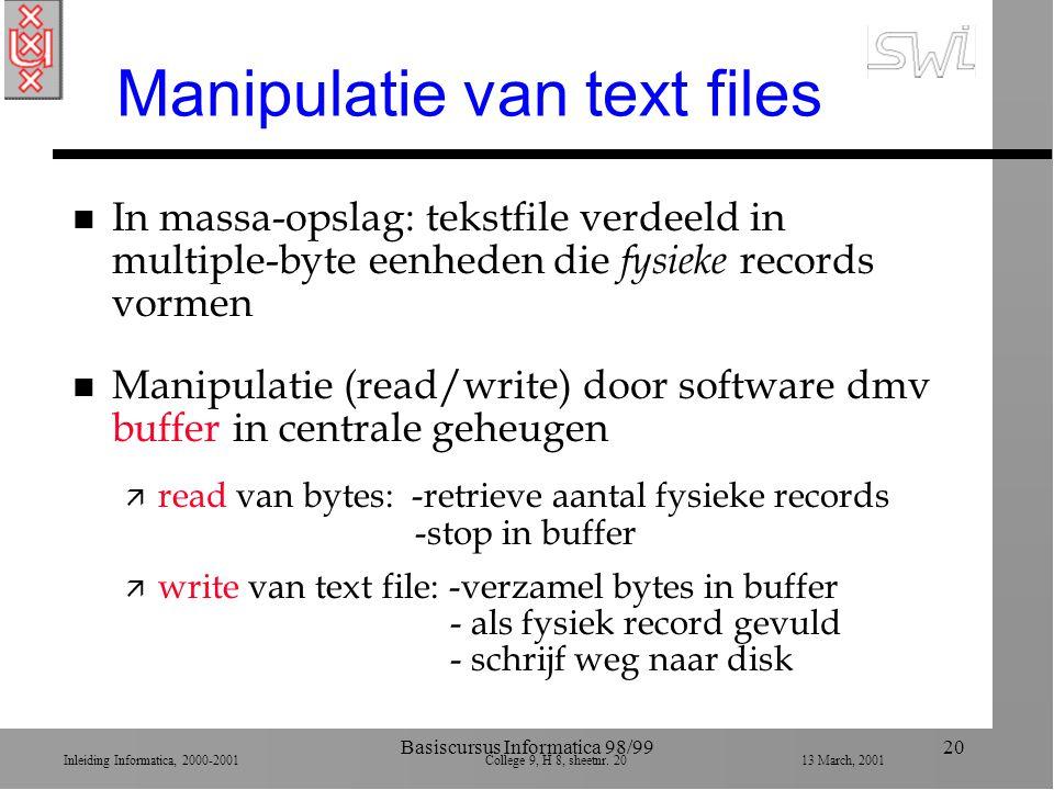 Inleiding Informatica, 2000-2001 College 9, H 8, sheetnr. 2013 March, 2001 Basiscursus Informatica 98/9920 Manipulatie van text files n In massa-opsla