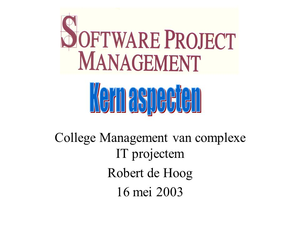 Mgt complexe IT projecten 16 mei 2003 2 Onderwerpen Royce, Hoofdstuk 5 t/m 9 1.Fasen 2.Producten 3.Processen 4.Controle