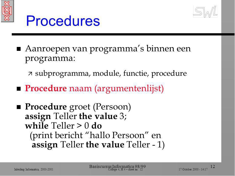 Inleiding Informatica, 2000-2001 College 4, H 4 – sheet nr. 1217 October 2000 - 14:17 Basiscursus Informatica 98/9912 Procedures n Aanroepen van progr