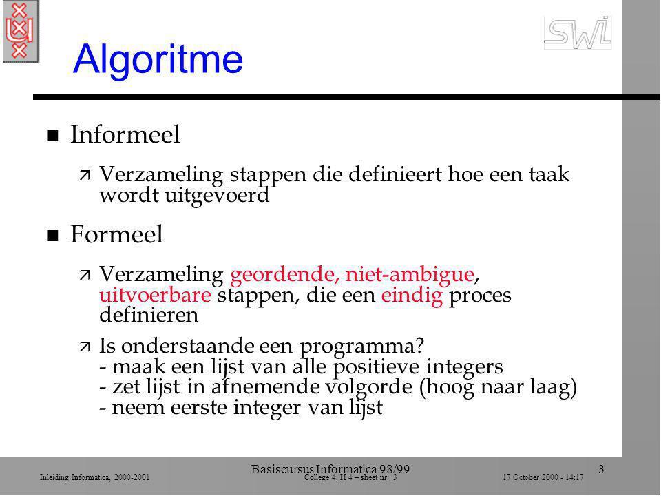 Inleiding Informatica, 2000-2001 College 4, H 4 – sheet nr. 317 October 2000 - 14:17 Basiscursus Informatica 98/993 Algoritme n Informeel ä Verzamelin