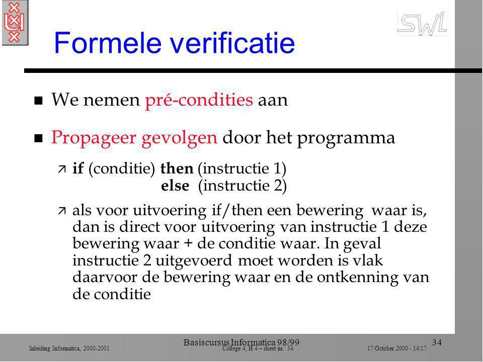 Inleiding Informatica, 2000-2001 College 4, H 4 – sheet nr. 3417 October 2000 - 14:17 Basiscursus Informatica 98/9934 Formele verificatie n We nemen p