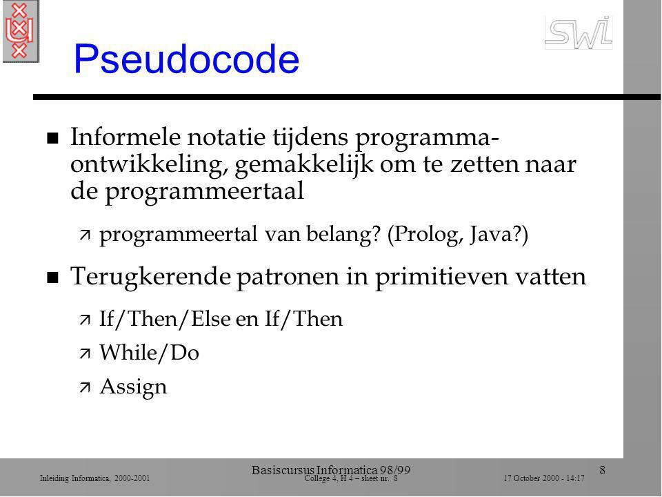 Inleiding Informatica, 2000-2001 College 4, H 4 – sheet nr. 817 October 2000 - 14:17 Basiscursus Informatica 98/998 Pseudocode n Informele notatie tij