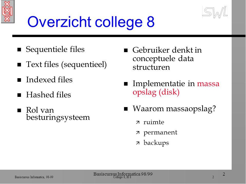 Basiscursus Informatica, 98-99 College 8, H 8 13 Basiscursus Informatica 98/9913 Overzicht college 8 n Sequentiele files n Text files (sequentieel) n Indexed files n Hashed files n Rol van besturingsysteem