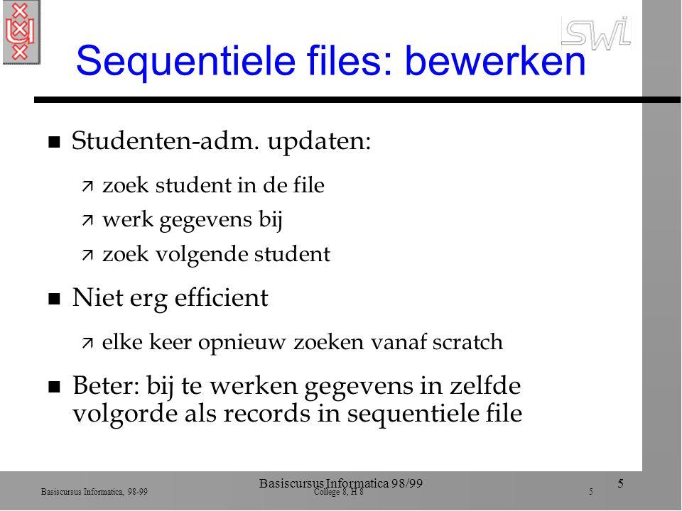 Basiscursus Informatica, 98-99 College 8, H 8 5 Basiscursus Informatica 98/995 Sequentiele files: bewerken n Studenten-adm.