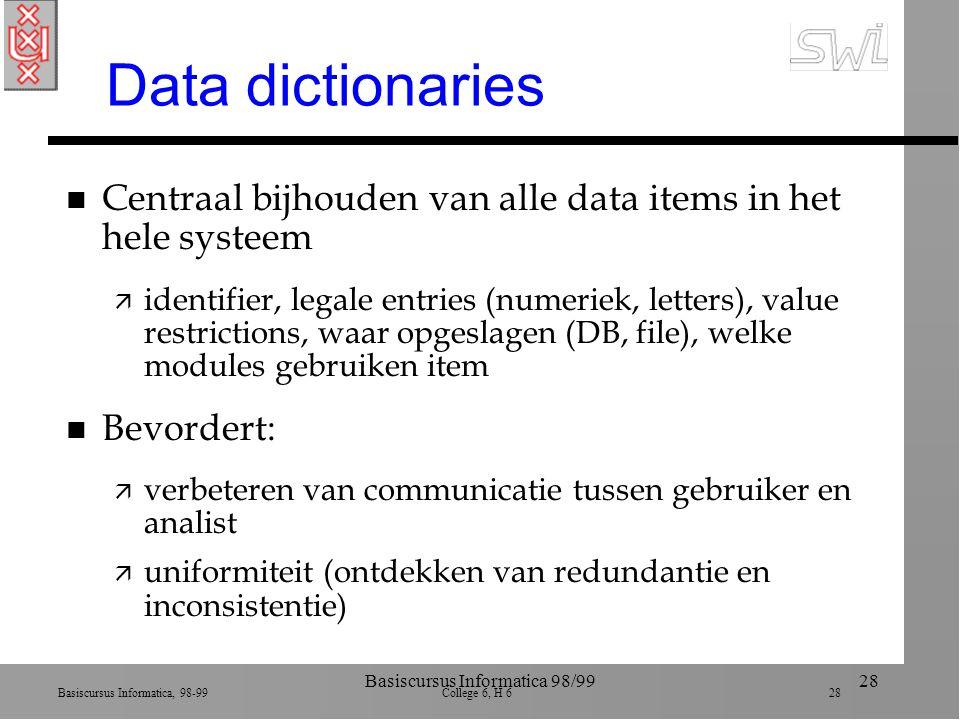 Basiscursus Informatica, 98-99 College 6, H 6 28 Basiscursus Informatica 98/9928 Data dictionaries n Centraal bijhouden van alle data items in het hel