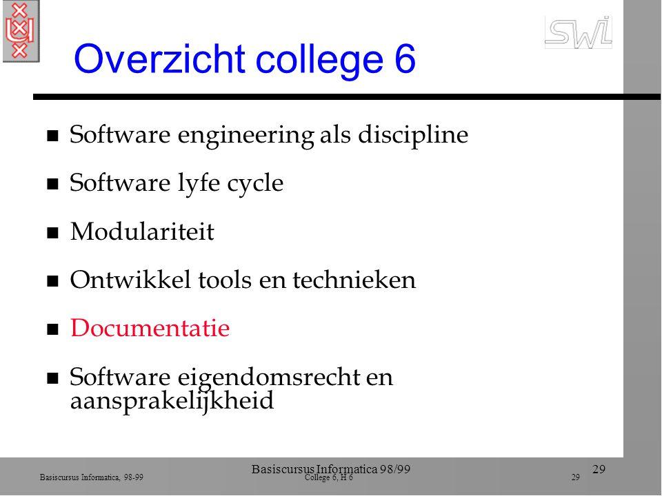 Basiscursus Informatica, 98-99 College 6, H 6 29 Basiscursus Informatica 98/9929 Overzicht college 6 n Software engineering als discipline n Software
