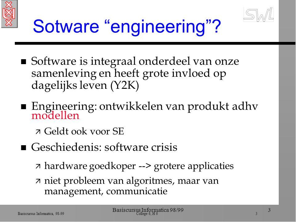 """Basiscursus Informatica, 98-99 College 6, H 6 3 Basiscursus Informatica 98/993 Sotware """"engineering""""? n Software is integraal onderdeel van onze samen"""