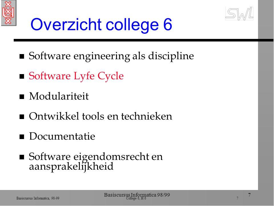 Basiscursus Informatica, 98-99 College 6, H 6 8 Basiscursus Informatica 98/998 SE Life Cycle Development Modification Use ook zodat wijzigingen makkelijker gedaan kunnen worden 1.