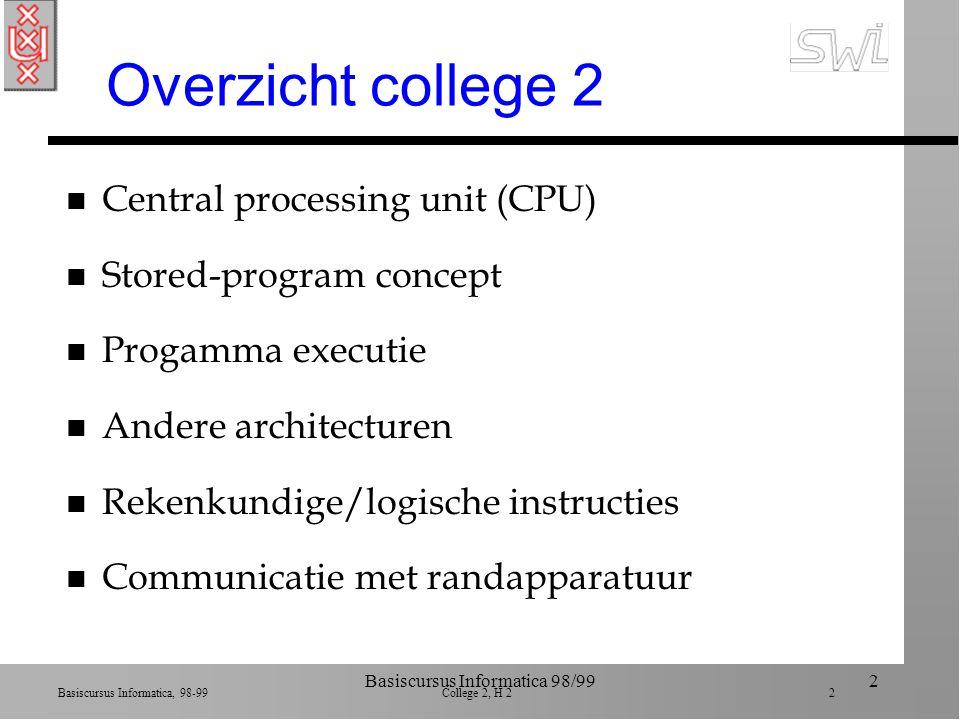 Basiscursus Informatica, 98-99 College 2, H 2 1 Basiscursus Informatica 98/991 Basiscursus Informatica College 2, Data Manupulatie Brookshear H2 Richard Benjamins