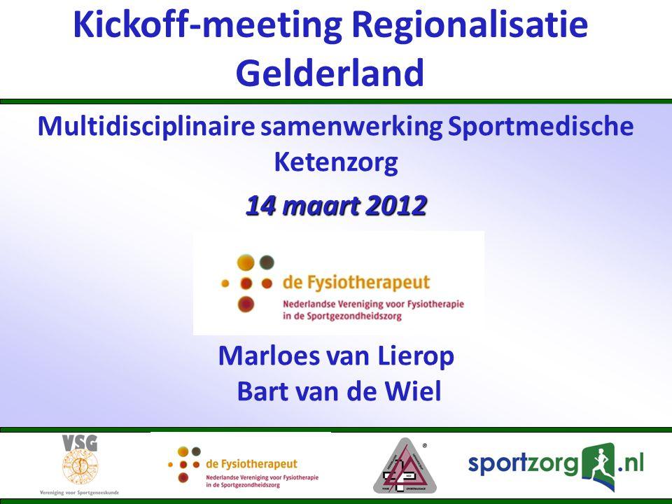 Kickoff-meeting Regionalisatie Gelderland Multidisciplinaire samenwerking Sportmedische Ketenzorg 14 maart 2012 Marloes van Lierop Bart van de Wiel