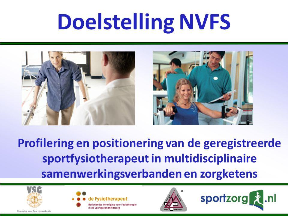 Doelstelling NVFS Profilering en positionering van de geregistreerde sportfysiotherapeut in multidisciplinaire samenwerkingsverbanden en zorgketens