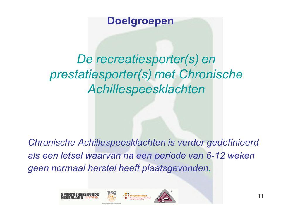 11 Doelgroepen De recreatiesporter(s) en prestatiesporter(s) met Chronische Achillespeesklachten Chronische Achillespeesklachten is verder gedefinieer