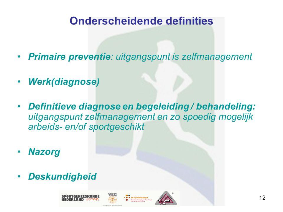 12 Onderscheidende definities Primaire preventie: uitgangspunt is zelfmanagement Werk(diagnose) Definitieve diagnose en begeleiding / behandeling: uit