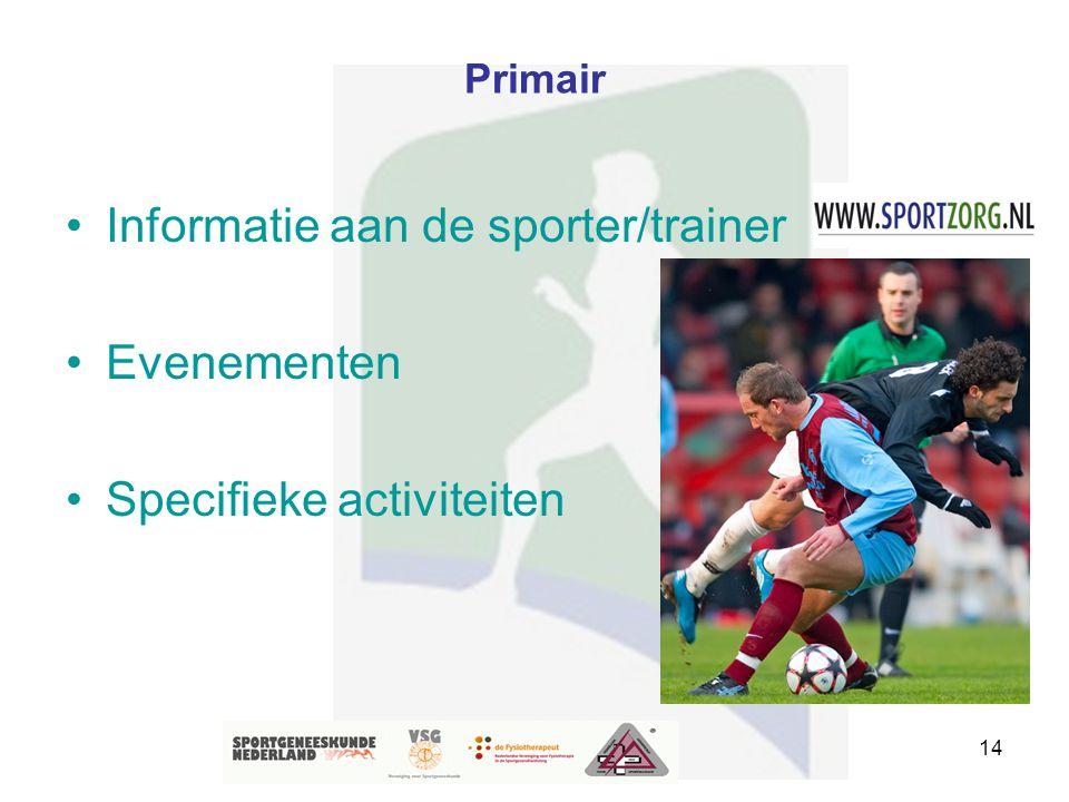 14 Primair Informatie aan de sporter/trainer Evenementen Specifieke activiteiten