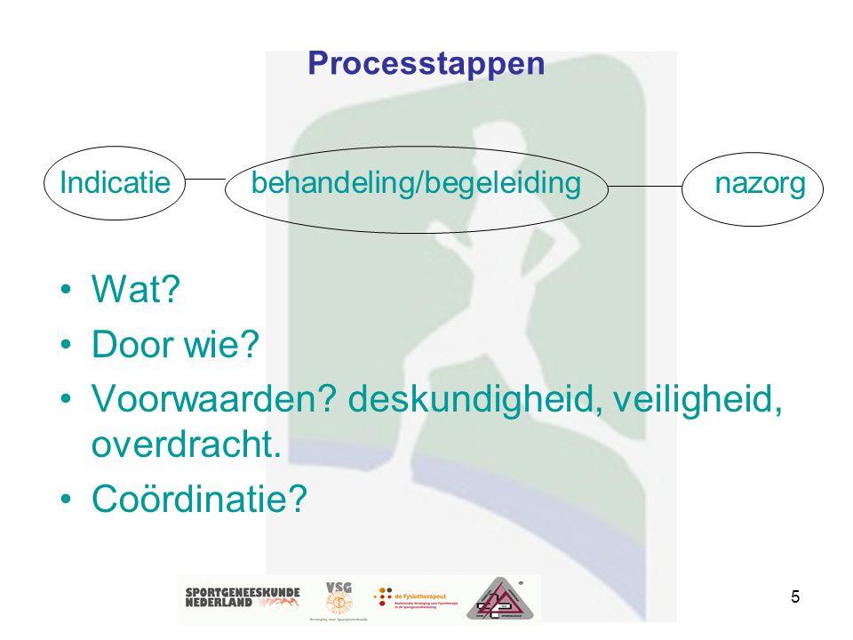5 Processtappen Indicatie behandeling/begeleiding nazorg Wat? Door wie? Voorwaarden? deskundigheid, veiligheid, overdracht. Coördinatie?