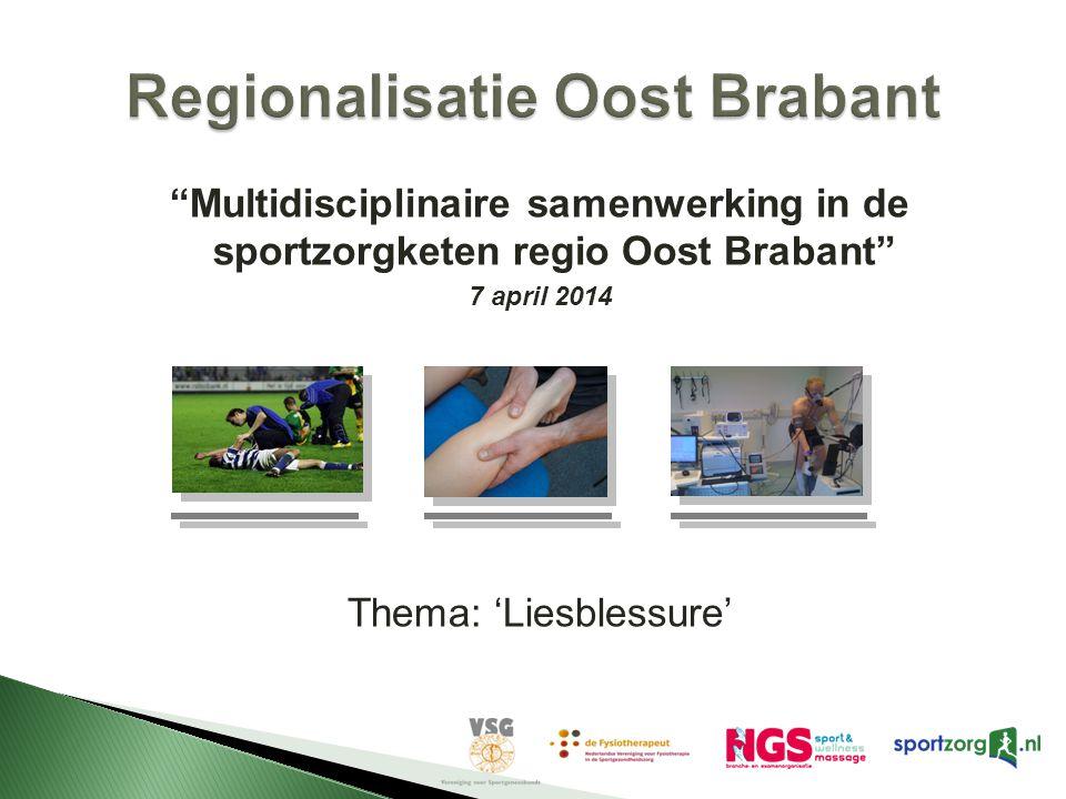 """""""Multidisciplinaire samenwerking in de sportzorgketen regio Oost Brabant"""" 7 april 2014 Thema: 'Liesblessure'"""