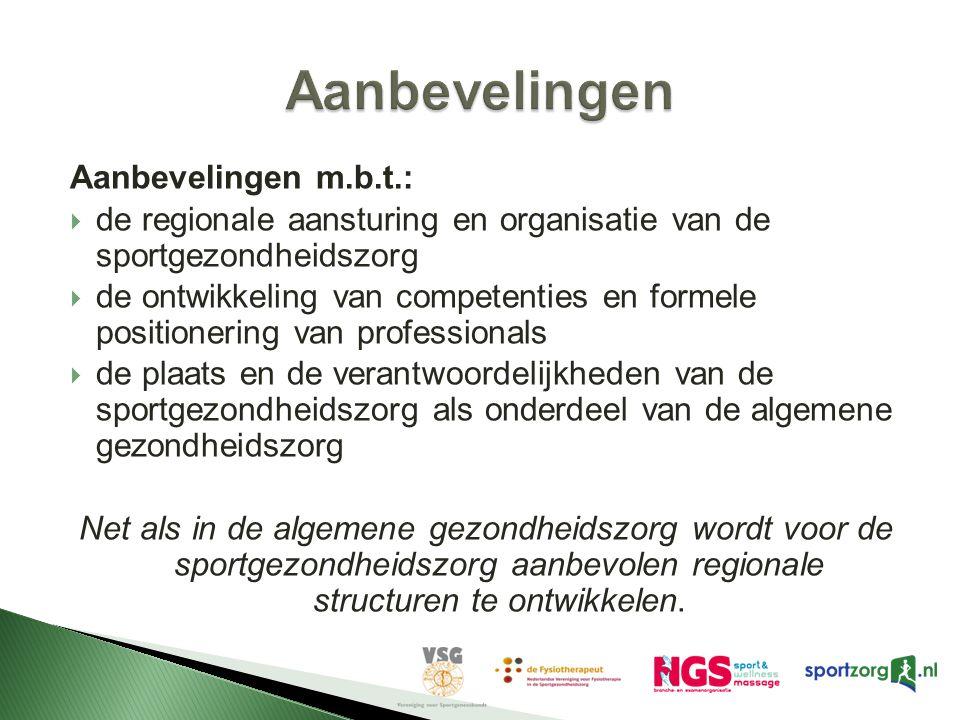 Aanbevelingen m.b.t.:  de regionale aansturing en organisatie van de sportgezondheidszorg  de ontwikkeling van competenties en formele positionering