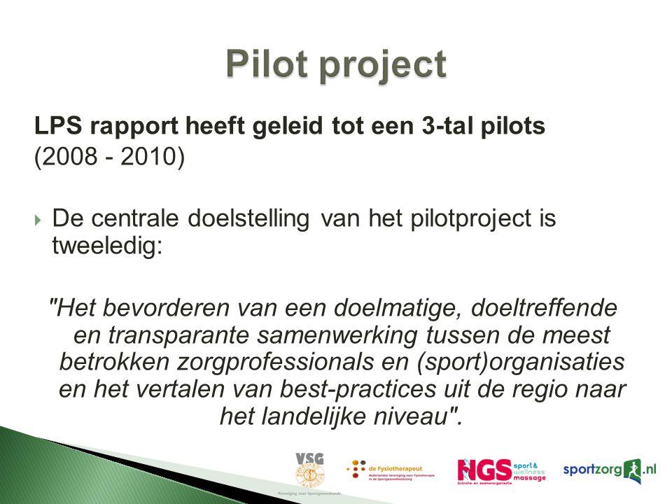 LPS rapport heeft geleid tot een 3-tal pilots (2008 - 2010)  De centrale doelstelling van het pilotproject is tweeledig: