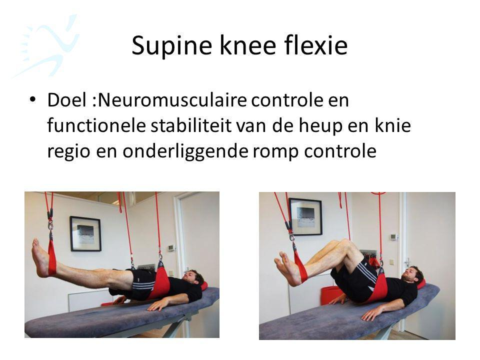 Supine knee flexie Doel :Neuromusculaire controle en functionele stabiliteit van de heup en knie regio en onderliggende romp controle