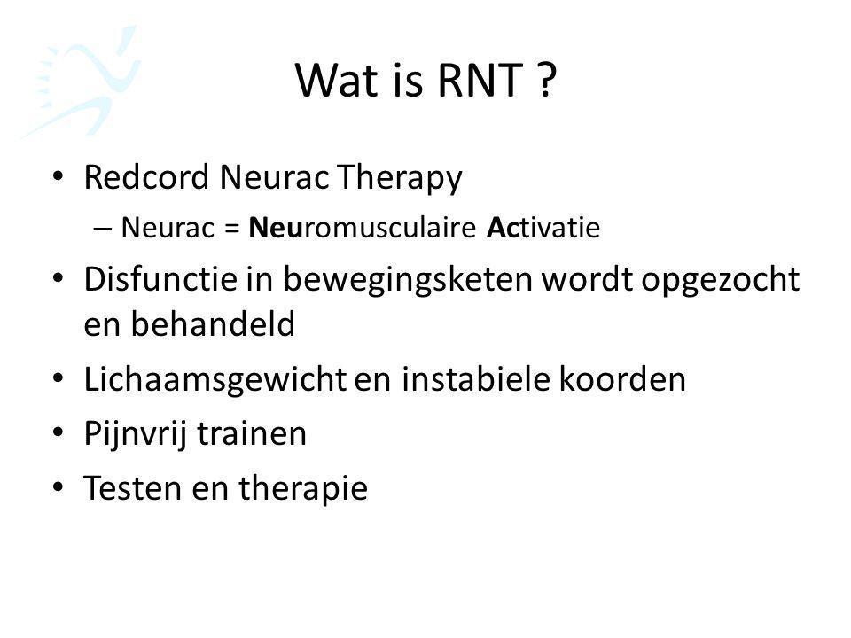 Wat is RNT ? Redcord Neurac Therapy – Neurac = Neuromusculaire Activatie Disfunctie in bewegingsketen wordt opgezocht en behandeld Lichaamsgewicht en