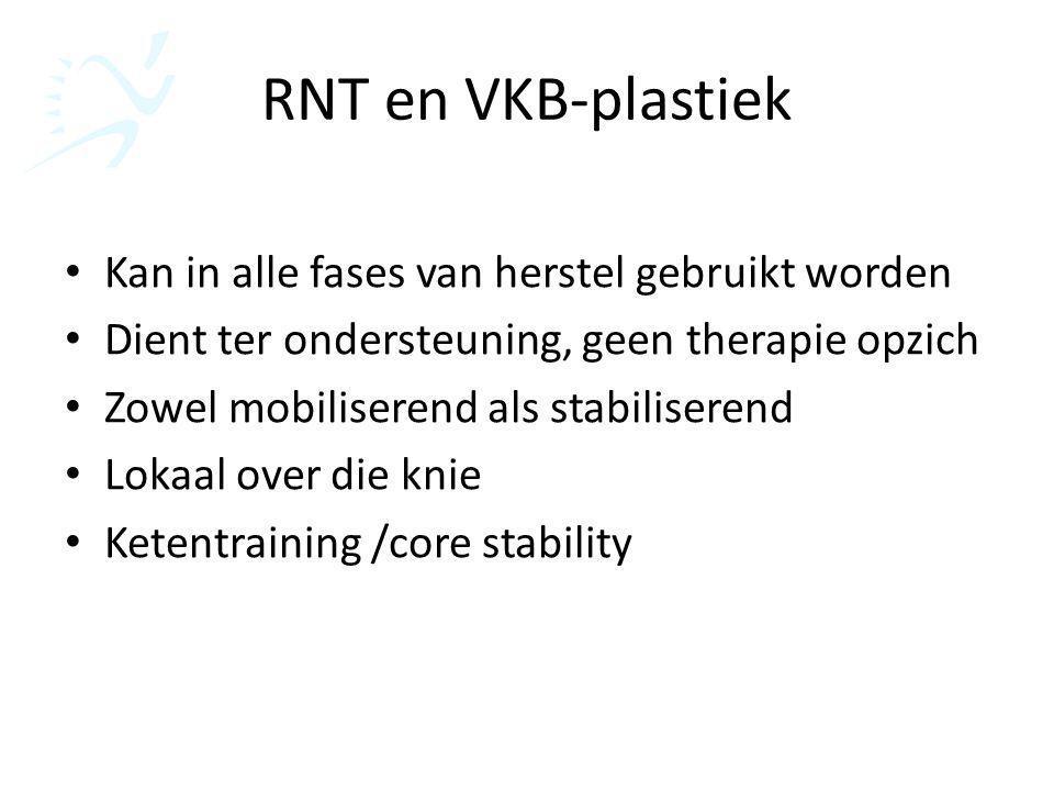 RNT en VKB-plastiek Kan in alle fases van herstel gebruikt worden Dient ter ondersteuning, geen therapie opzich Zowel mobiliserend als stabiliserend L