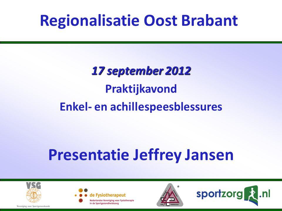 Regionalisatie Oost Brabant 17 september 2012 Praktijkavond Enkel- en achillespeesblessures Presentatie Jeffrey Jansen