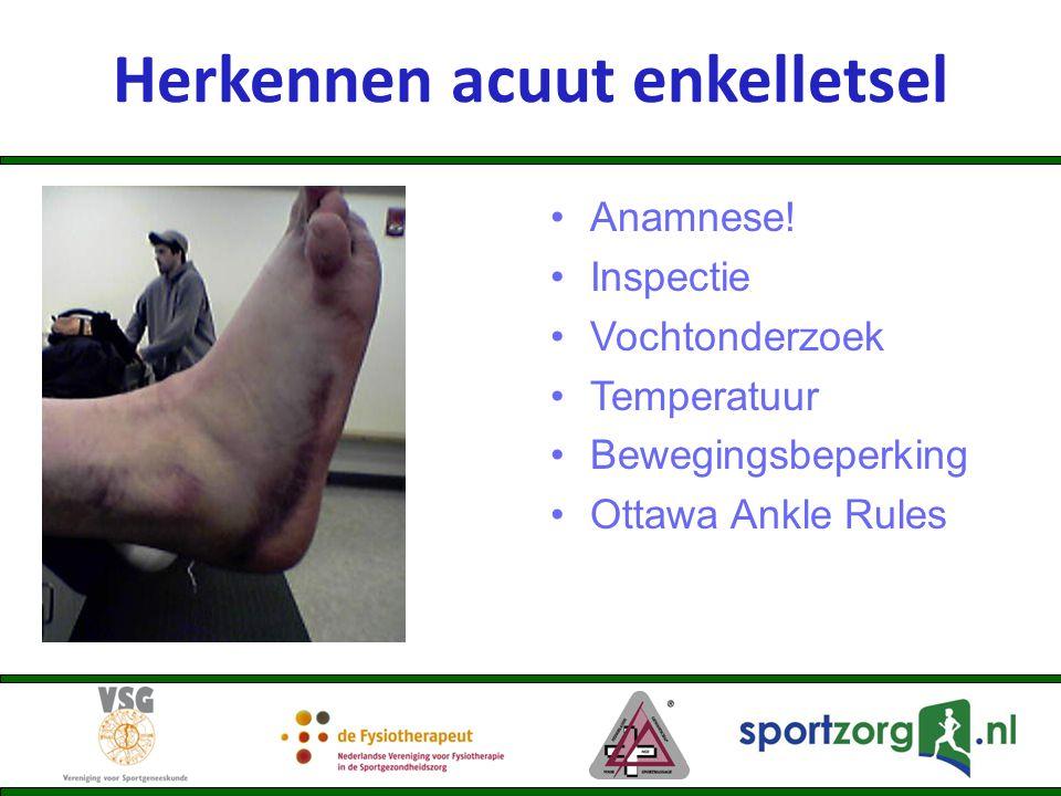 Anamnese! Inspectie Vochtonderzoek Temperatuur Bewegingsbeperking Ottawa Ankle Rules Herkennen acuut enkelletsel