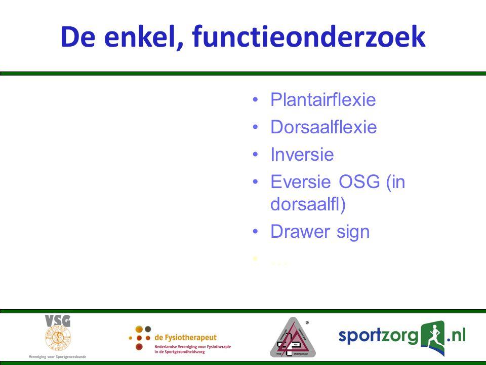 De enkel, functieonderzoek Plantairflexie Dorsaalflexie Inversie Eversie OSG (in dorsaalfl) Drawer sign …