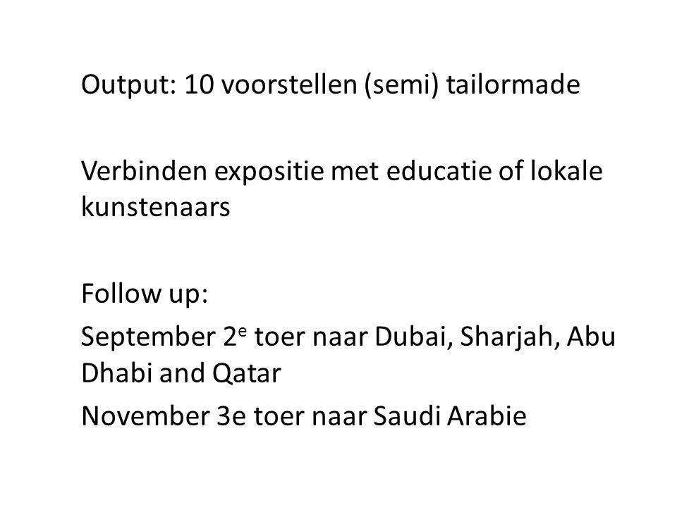 Output: 10 voorstellen (semi) tailormade Verbinden expositie met educatie of lokale kunstenaars Follow up: September 2 e toer naar Dubai, Sharjah, Abu