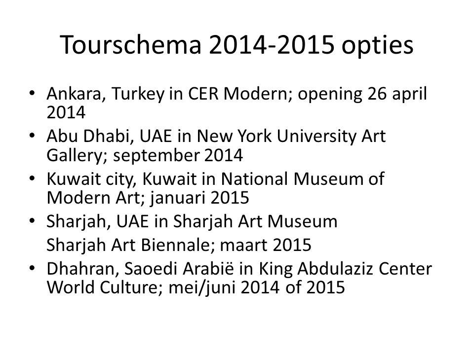 Tourschema 2014-2015 opties Ankara, Turkey in CER Modern; opening 26 april 2014 Abu Dhabi, UAE in New York University Art Gallery; september 2014 Kuwa
