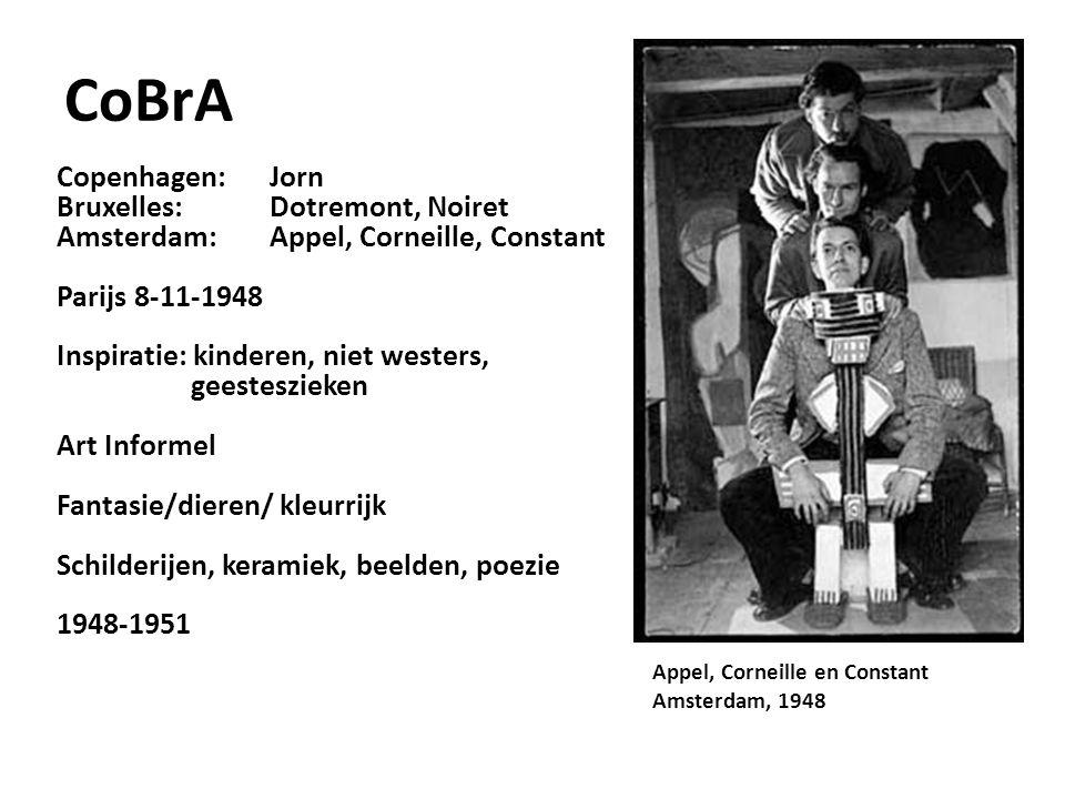 CoBrA Copenhagen: Jorn Bruxelles:Dotremont, Noiret Amsterdam: Appel, Corneille, Constant Parijs 8-11-1948 Inspiratie: kinderen, niet westers, geestesz